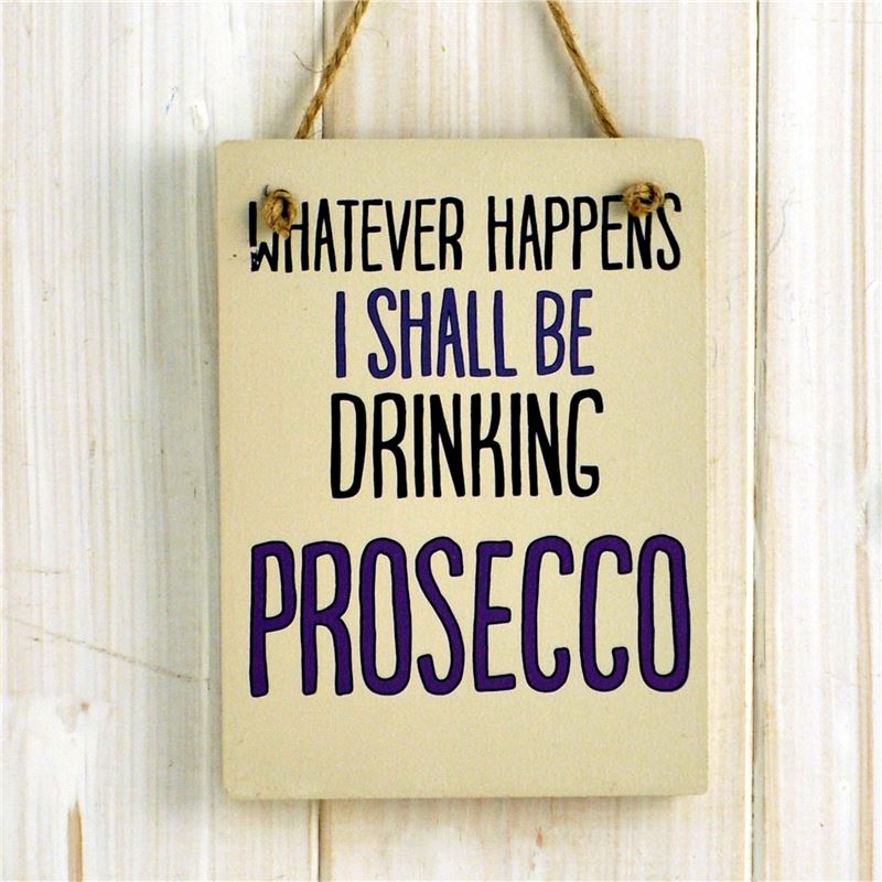 Order Whatever happens I shall be drinking Prosecco