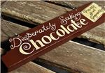 Order SPECIAL OFFER! Hand Painted Wooden Sign:  Desperately Seeking Chocolate