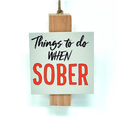 Things to Do when Sober
