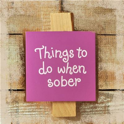 Things to do when sober (pink)