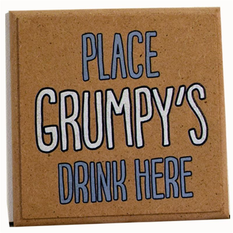 Order Place grumpy's drink here - wooden coaster.