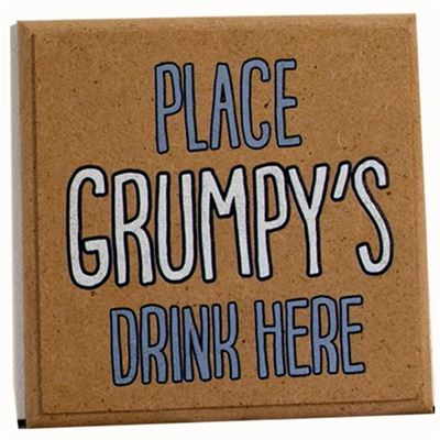 Place grumpy's drink here - wooden coaster.