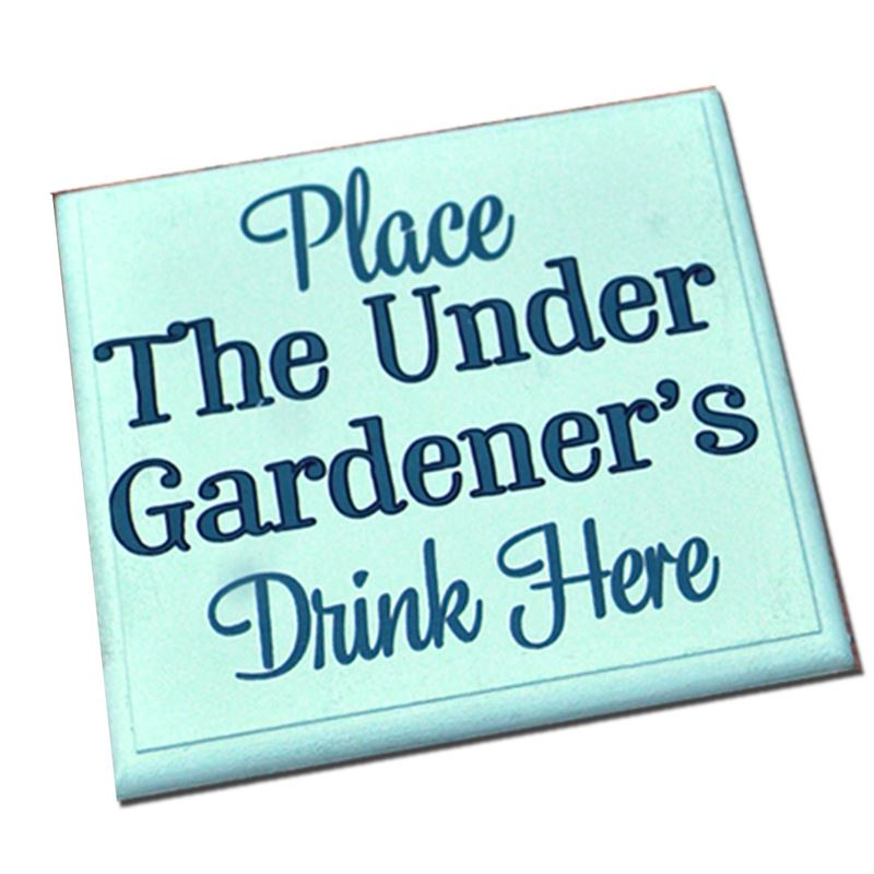 Place the Under Gardener's drink here -coaster