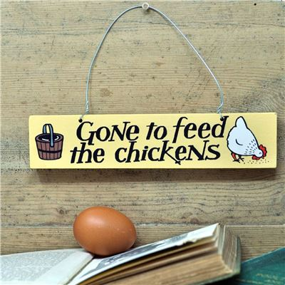 Hand Painted Wooden Sign:  Gone to feed the chickens (cream)