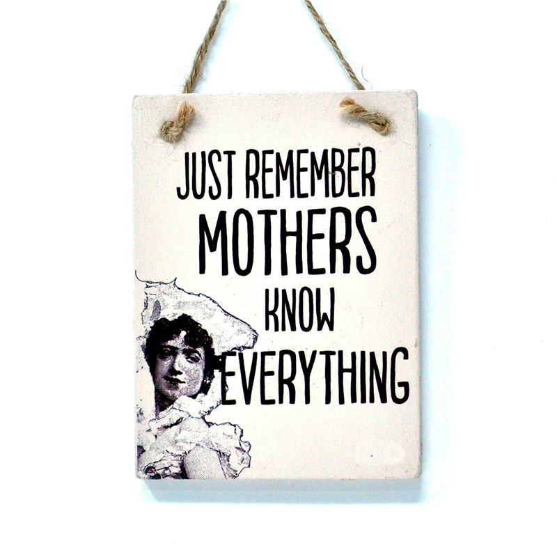Just remember mother knows everything