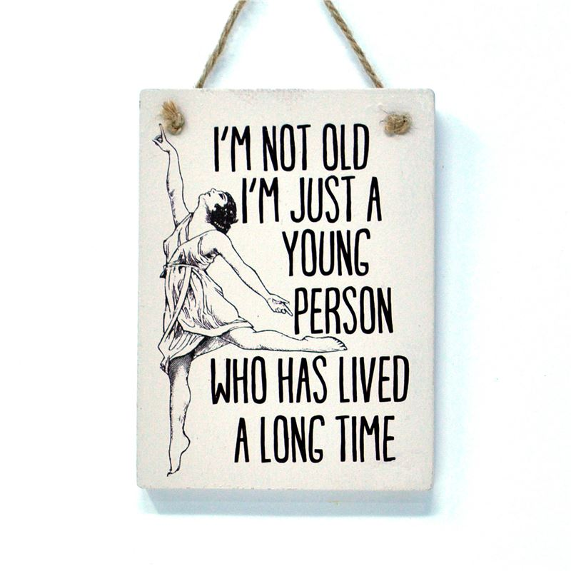 I'm not old - humorous sign