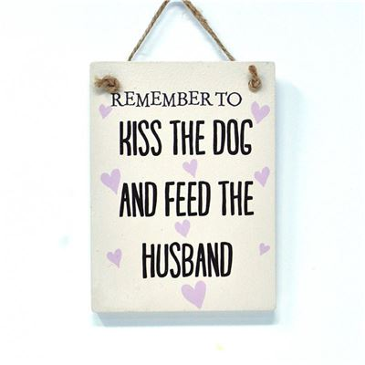 Kiss the dog and feed the husband