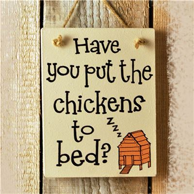 Wooden Sign: Have You Put The Chickens To Bed?