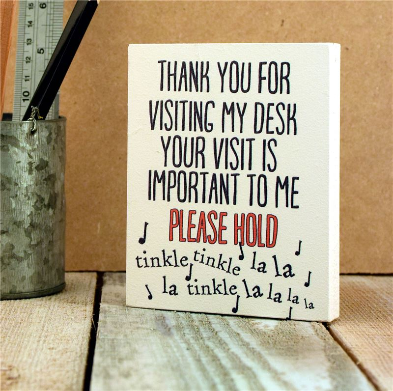 Desk Sign: Thank You For Visting My Desk (And I've Put You On Hold)